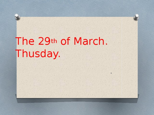 The 29 th of March.  Thusday. .