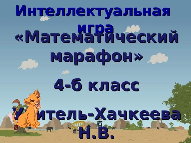 Интеллектуальная игра «Математический марафон» 4-б класс Учитель-Хачкеева Н.В. 14.11.2018