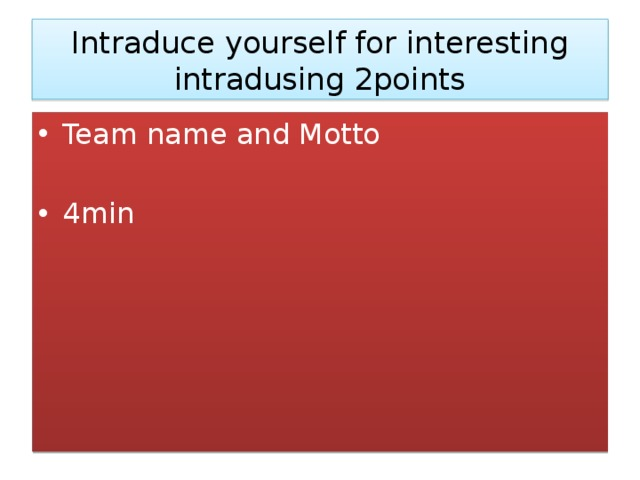 Intraduce yourself for interesting intradusing 2points