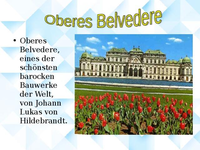 Oberes Belvedere, eines der schönsten barocken Bauwerke der Welt, von Johann Lukas von Hildebrandt.