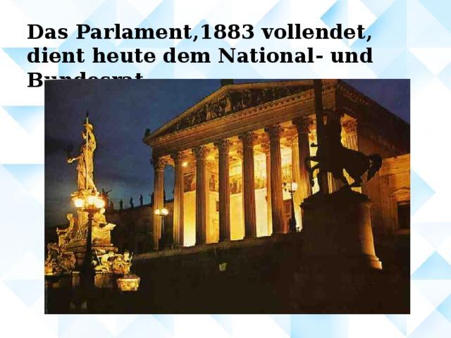 Das Parlament,1883 vollendet, dient heute dem National- und Bundesrat.