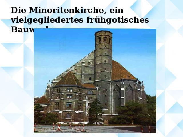 Die Minoritenkirche, ein vielgegliedertes frühgotisches Bauwerk.