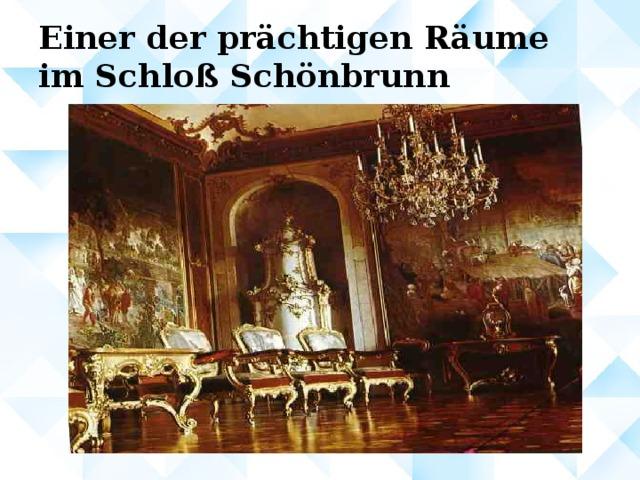 Einer der prächtigen Räume im Schloß Schönbrunn