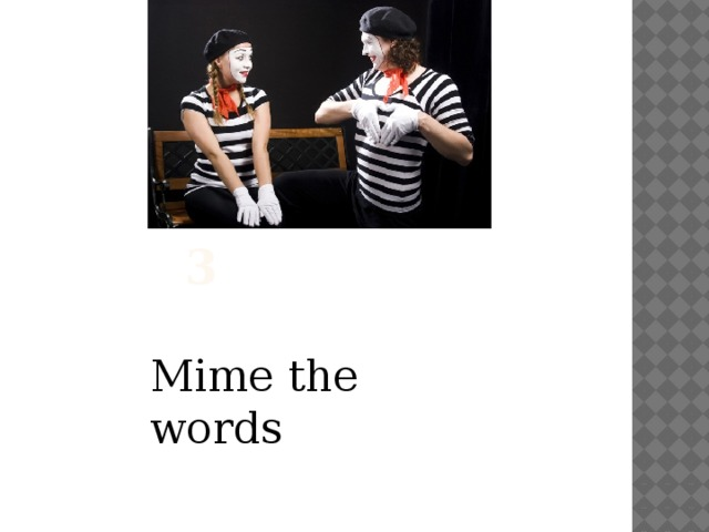 Exercise 3 Mime the words