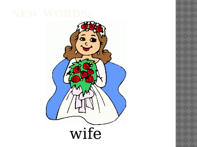 New words:   wife