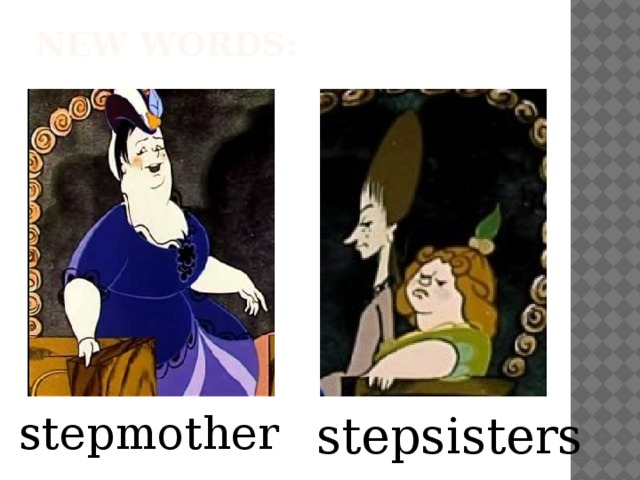 New words:   stepmother stepsisters