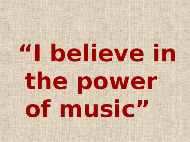 """"""" I believe in the power of music"""""""