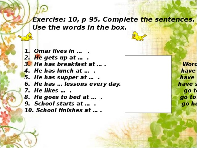 Exercise: 10, p 95. Complete the sentences. Use the words in the box.