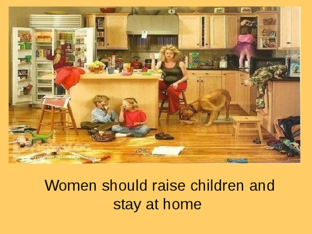 Women should raise children and stay at home