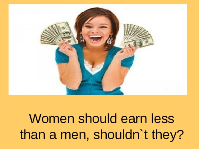 Women should earn less than a men, shouldn`t they?