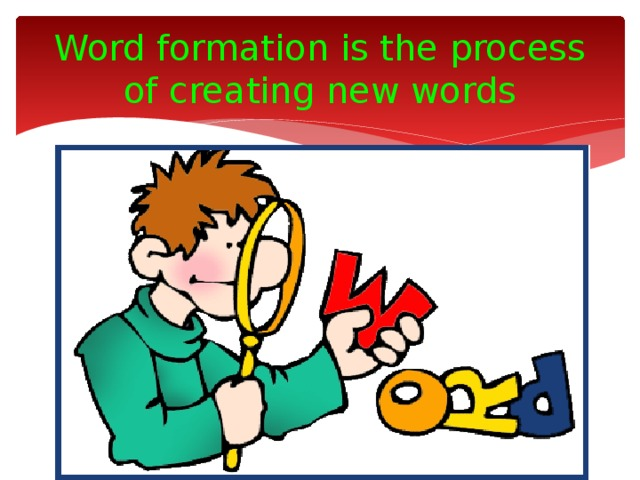 Word formation is the process of creating new words