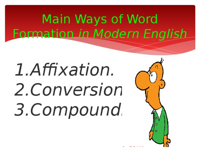 Main Ways of Word Formation in Modern English