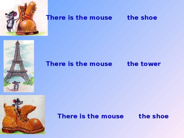 There is the mouse the shoe There is the mouse the tower There is the mouse the shoe