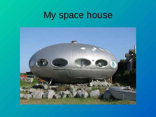My space house