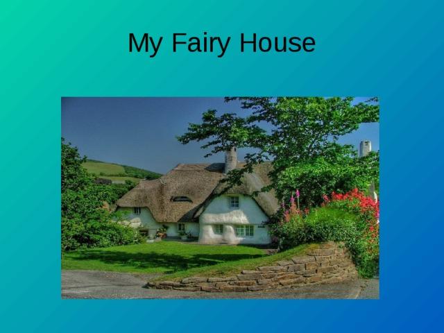 My Fairy House