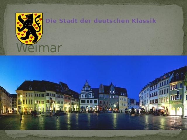 Die Stadt der deutschen Klassik Weimar