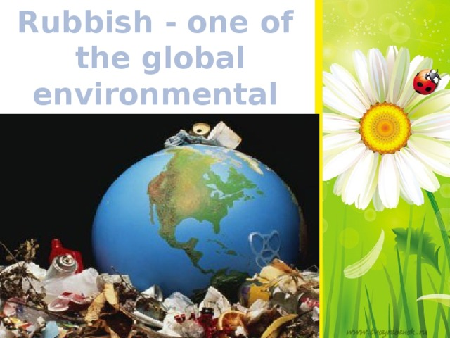 Rubbish - one of the global environmental problems