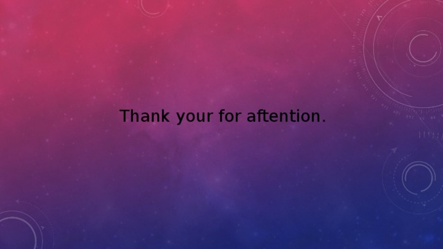 Thank your for aftention.