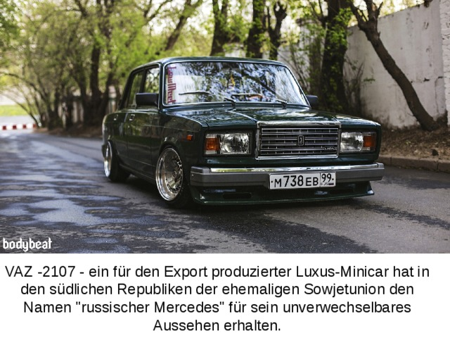 VAZ -2107 - ein für den Export produzierter Luxus-Minicar hat in den südlichen Republiken der ehemaligen Sowjetunion den Namen