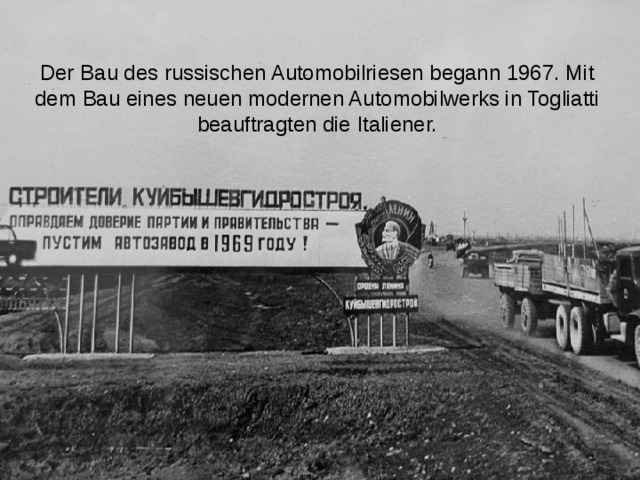 Der Bau des russischen Automobilriesen begann 1967. Mit dem Bau eines neuen modernen Automobilwerks in Togliatti beauftragten die Italiener.