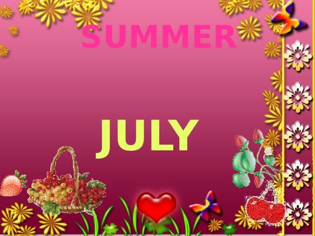 SUMMER  july