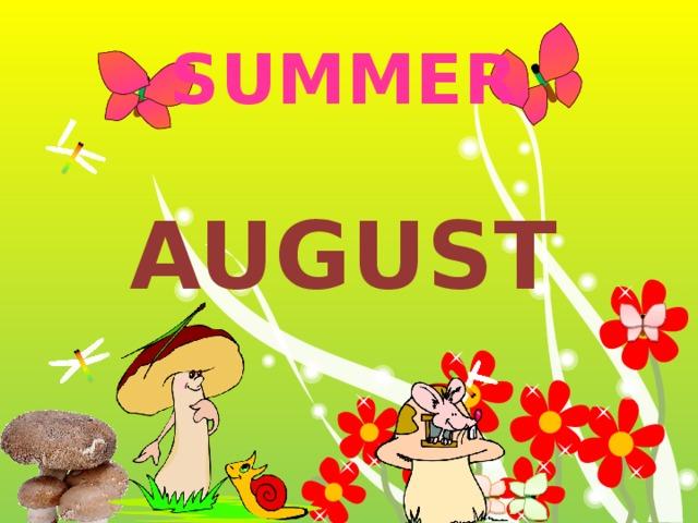 SUMMER  august