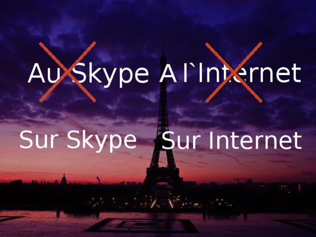 A l` Internet  Au Skype Sur Skype Sur Internet