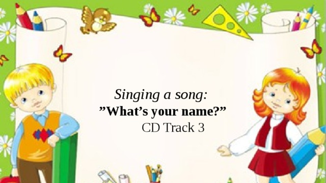 "Singing a song: "" What's your name?""  CD Track 3"