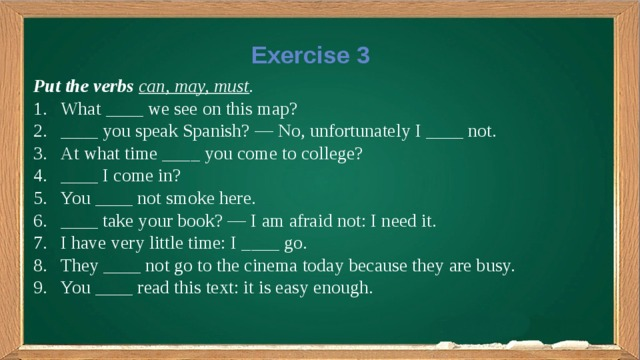 Exercise 3 Put the verbs  can, may, must .