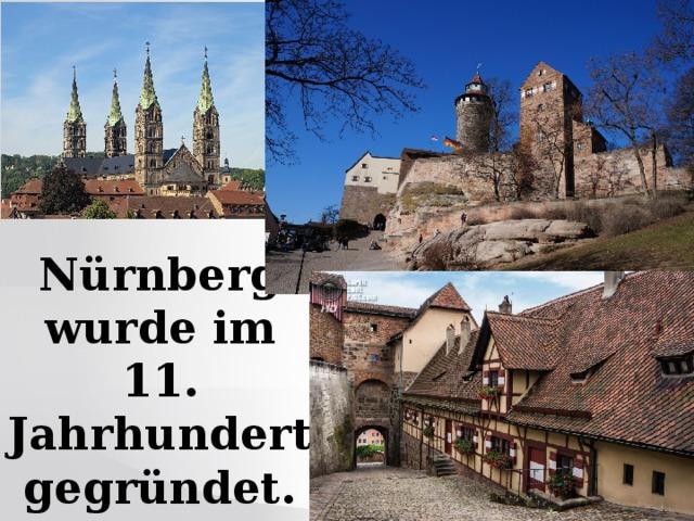 Nürnberg wurde im 11. Jahrhundert gegründet.