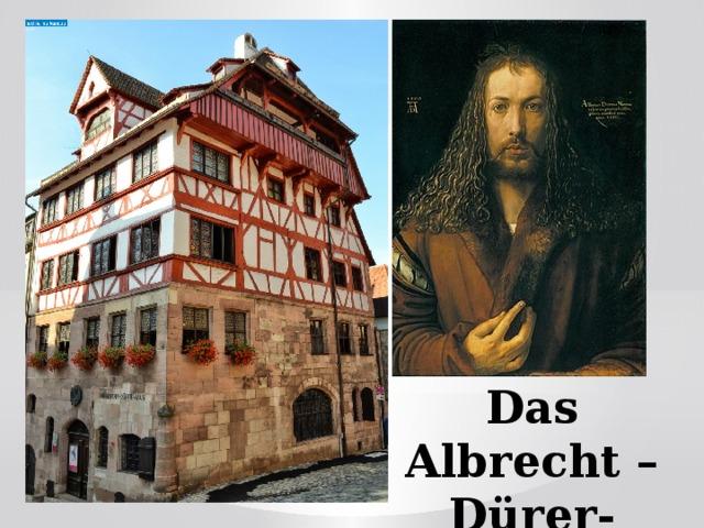 Das Albrecht –Dürer-Haus