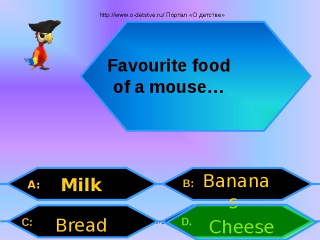 http://www.o-detstve.ru/ Портал «О детстве» Favourite food of a mouse… Bananas Milk B: A: Bread D.  C: Cheese Внеурочная деятельность. Моя педагогическая инициатива.