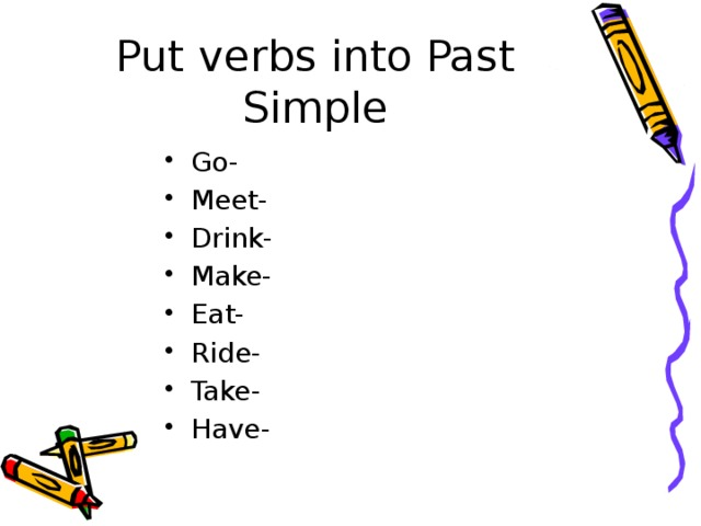 Put verbs into Past Simple