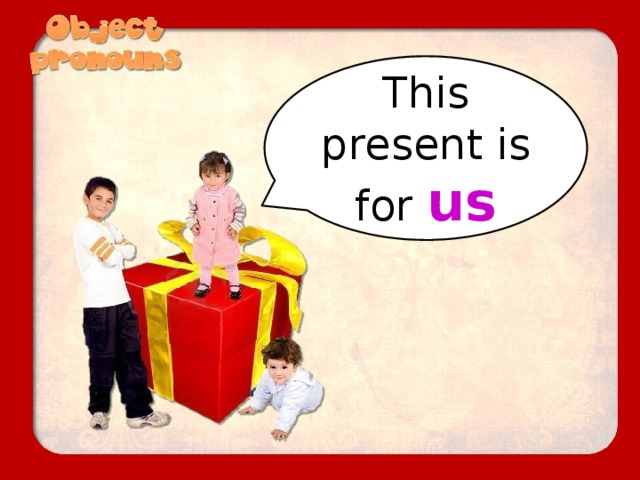 This present is for us