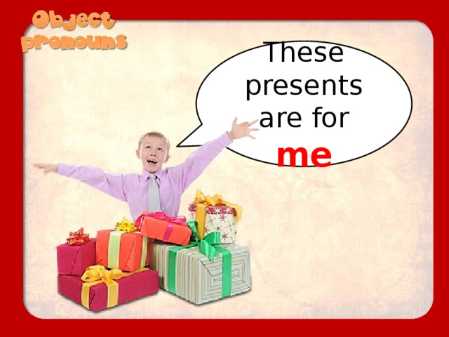 These presents are for me