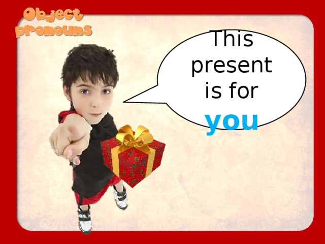 This present is for you
