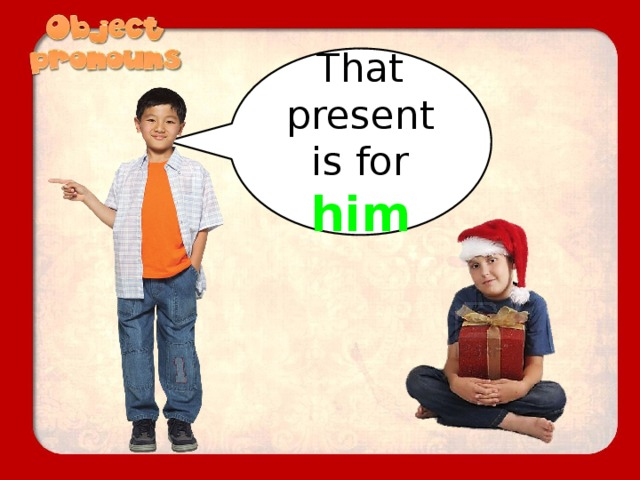That present is for him