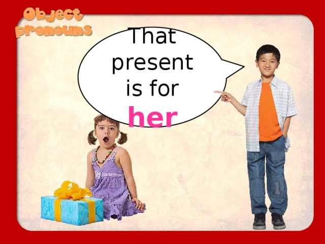 That present is for her