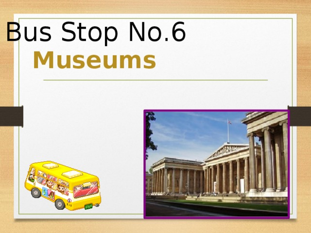 Bus Stop No.6 Museums