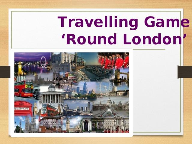 Тravelling Game ' Round London'