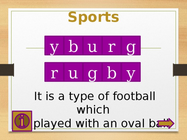 Sports y b u r g u r b g y It is a type of football which is played with an oval ball