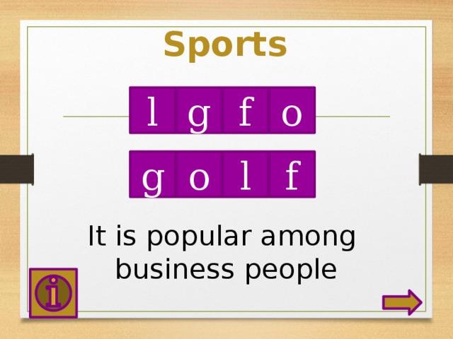 Sports l g f o o g f l It is popular among business people