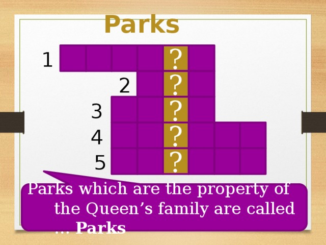 Parks ? 1 ? 2 ? 3 4 ? ? 5 Parks which are the property of the Queen's family are called … Parks