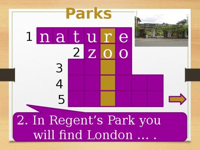 Parks n t r u e 1 a o o z 2 3 4 5 2. In Regent's Park you will find London … .