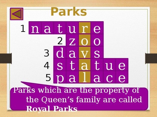 Parks a 1 n t e u r o o z 2 s y a d 3 4 a u t t s e a l e c a 5 p Parks which are the property of the Queen's family are called Royal Parks