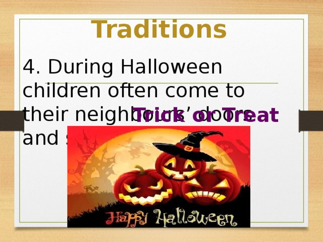 """Traditions 4. During Halloween children often come to their neighbours' doors and say """"____________"""" Trick or Treat"""