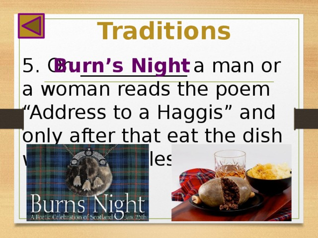 """Traditions 5. On ___________ a man or a woman reads the poem """"Address to a Haggis"""" and only after that eat the dish with vegetables. Burn's Night"""