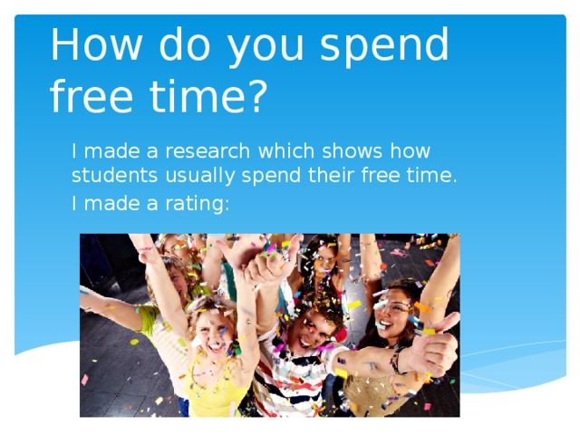How do you spend free time? I made a research which shows how students usually spend their free time. I made a rating: