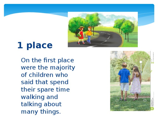 1 place On the first place were the majority of children who said that spend their spare time walking and talking about many things.
