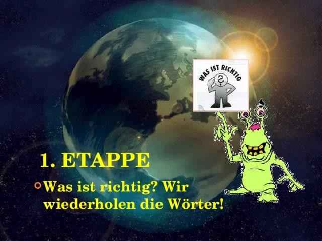 1. ETAPPE Первый этап: повторение и активизация ЛЕ. Was ist richtig? Wir wiederholen die Wörter!